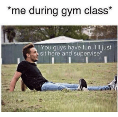 me-during-gym-class-you-guys-have-fun-ill-just-4258647